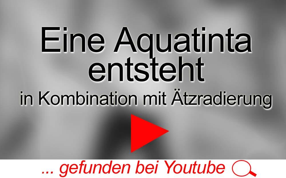für Sie gegoogelt: Eine Aquatinta entsteht – Youtube