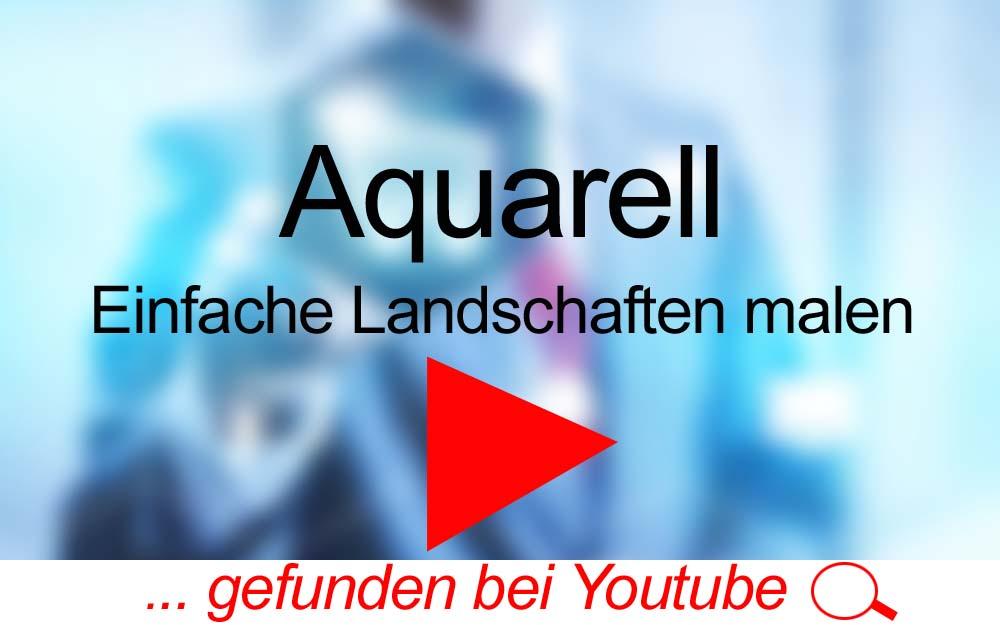 für Sie gegoogelt: Aquarell – Einfache Landschaften malen – auf Youtube