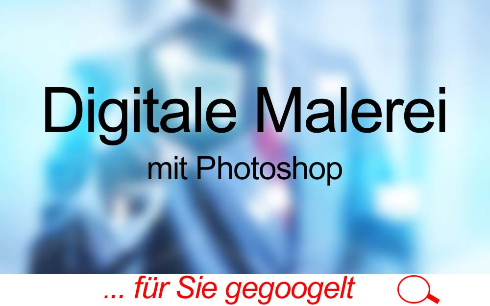 für Sie gegoogelt: Digitale Malerei mit Photoshop – Tutorial