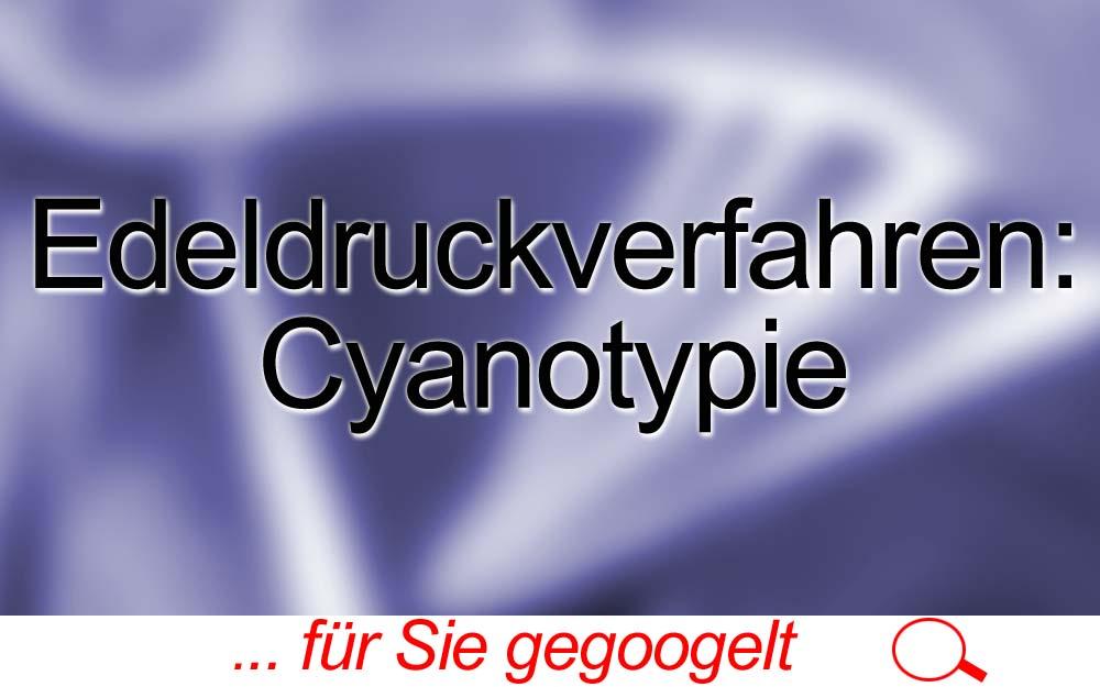für Sie gegoogelt: Edeldruckverfahren: Cyanotypie
