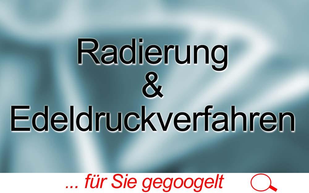 für Sie gegoogelt: Radierung und Edeldruckverfahren