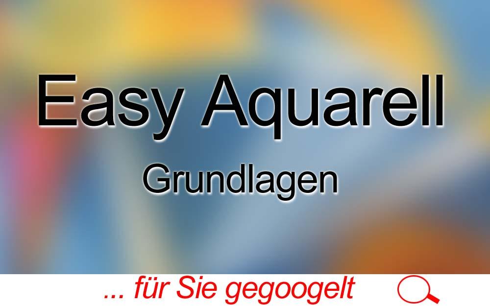 für Sie gegoogelt: Easy Aquarell – Grundlagen