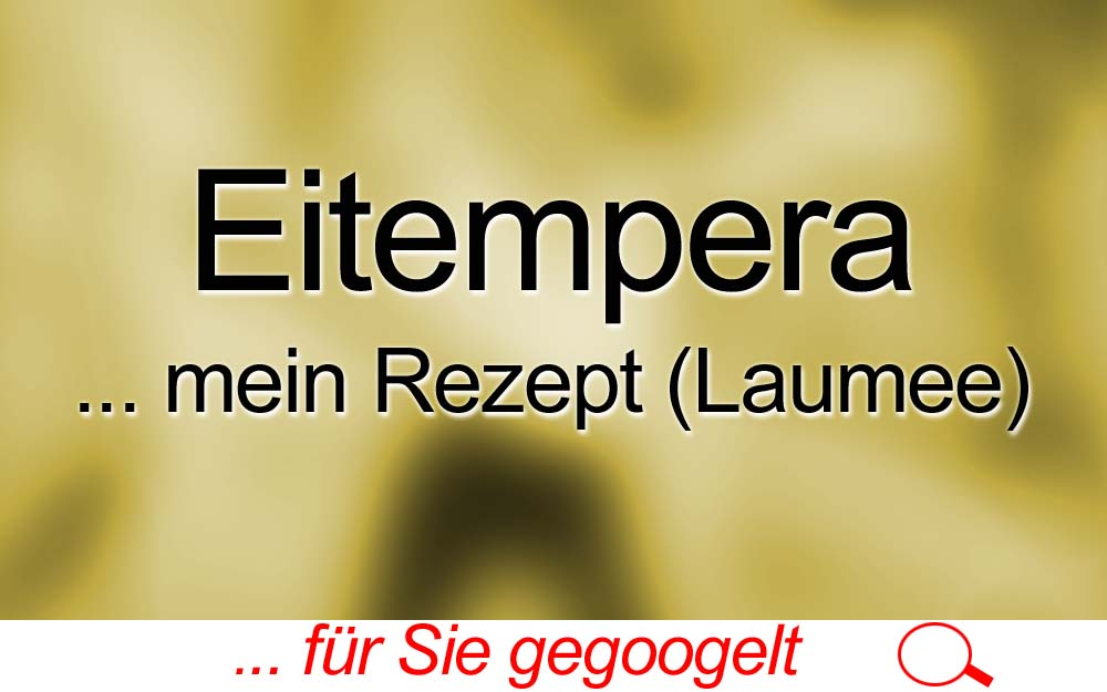 für Sie gegoogelt: Eitempera – Mein Rezept